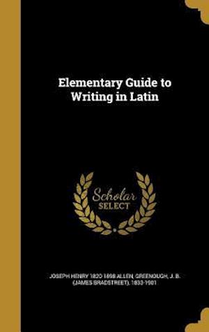 Elementary Guide to Writing in Latin af Joseph Henry 1820-1898 Allen