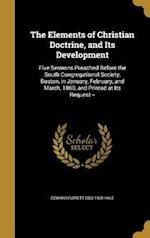 The Elements of Christian Doctrine, and Its Development af Edward Everett 1822-1909 Hale