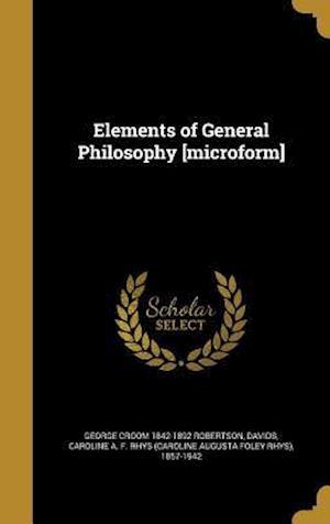 Elements of General Philosophy [Microform] af George Croom 1842-1892 Robertson