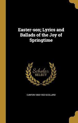 Easter-Son; Lyrics and Ballads of the Joy of Springtime af Clinton 1860-1932 Scollard