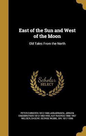 East of the Sun and West of the Moon af Peter Christen 1812-1885 Asbjornsen, Kay Rasmus 1886-1957 Nielsen, Jorgen Engebretsen 1813-1882 Moe