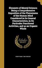Elements of Mental Science; Being a Comprehensive Exposition of the Phenomena of the Human Mind Considered in Its General Characteristics, in Its Part af Henry Noble 1808-1890 Day
