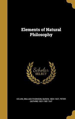 Elements of Natural Philosophy af Peter Guthrie 1831-1901 Tait