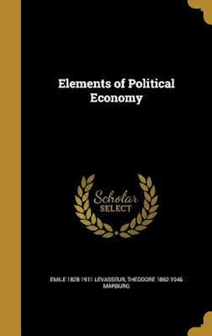 Elements of Political Economy af Theodore 1862-1946 Marburg, Emile 1828-1911 Levasseur