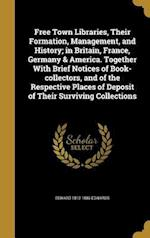 Free Town Libraries, Their Formation, Management, and History; In Britain, France, Germany & America. Together with Brief Notices of Book-Collectors, af Edward 1812-1886 Edwards