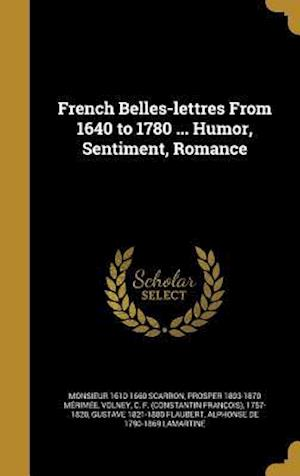 French Belles-Lettres from 1640 to 1780 ... Humor, Sentiment, Romance af Monsieur 1610-1660 Scarron, Prosper 1803-1870 Merimee