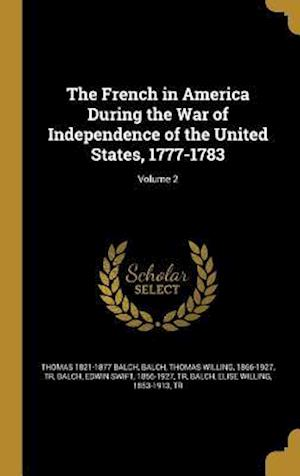 The French in America During the War of Independence of the United States, 1777-1783; Volume 2 af Thomas 1821-1877 Balch