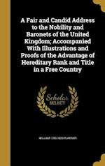 A   Fair and Candid Address to the Nobility and Baronets of the United Kingdom; Accompanied with Illustrations and Proofs of the Advantage of Heredita af William 1759-1823 Playfair