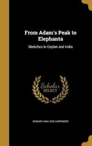 From Adam's Peak to Elephanta af Edward 1844-1929 Carpenter