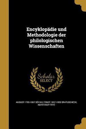 Encyklopadie Und Methodologie Der Philologischen Wissenschaften af August 1785-1867 Bockh, Northrop Frye, Ernst 1837-1883 Bratuscheck