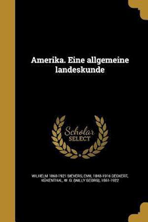 Amerika. Eine Allgemeine Landeskunde af Emil 1848-1916 Deckert, Wilhelm 1860-1921 Sievers