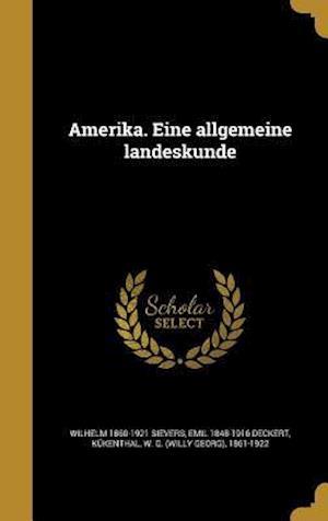 Amerika. Eine Allgemeine Landeskunde af Wilhelm 1860-1921 Sievers, Emil 1848-1916 Deckert