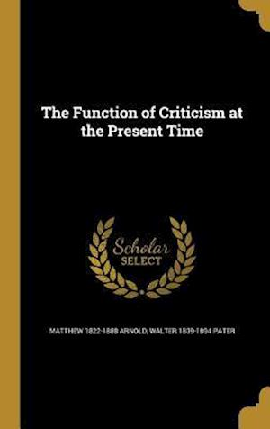 The Function of Criticism at the Present Time af Walter 1839-1894 Pater, Matthew 1822-1888 Arnold