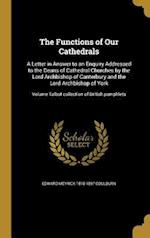 The Functions of Our Cathedrals af Edward Meyrick 1818-1897 Goulburn