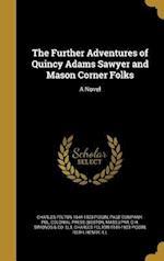 The Further Adventures of Quincy Adams Sawyer and Mason Corner Folks af Charles Felton 1844-1923 Pidgin