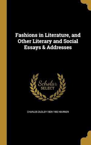 Fashions in Literature, and Other Literary and Social Essays & Addresses af Charles Dudley 1829-1900 Warner