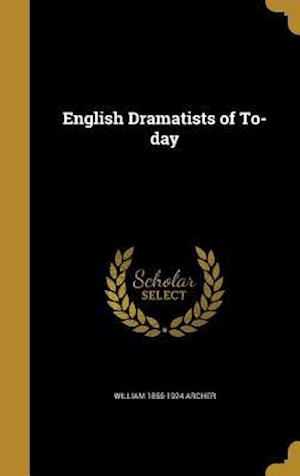 English Dramatists of To-Day af William 1856-1924 Archer