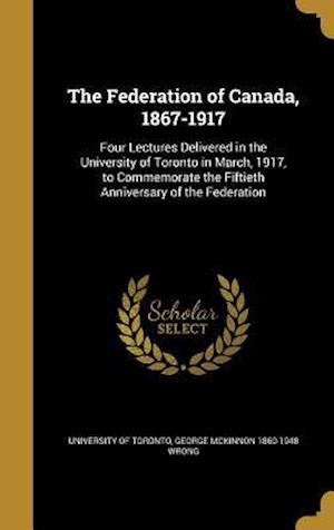 The Federation of Canada, 1867-1917 af George McKinnon 1860-1948 Wrong