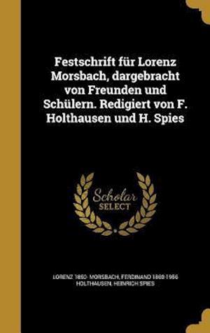 Festschrift Fur Lorenz Morsbach, Dargebracht Von Freunden Und Schulern. Redigiert Von F. Holthausen Und H. Spies af Lorenz 1850- Morsbach, Heinrich Spies, Ferdinand 1860-1956 Holthausen