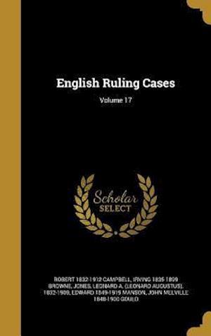 English Ruling Cases; Volume 17 af Robert 1832-1912 Campbell, Irving 1835-1899 Browne