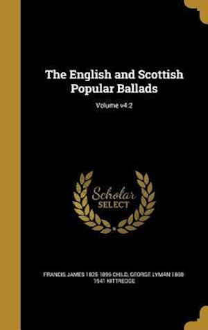 The English and Scottish Popular Ballads; Volume V4 af George Lyman 1860-1941 Kittredge, Francis James 1825-1896 Child