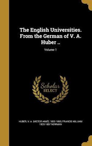 The English Universities. from the German of V. A. Huber ..; Volume 1 af Francis William 1805-1897 Newman