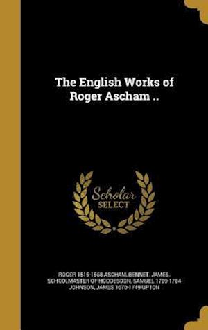 The English Works of Roger Ascham .. af Samuel 1709-1784 Johnson, Roger 1515-1568 Ascham