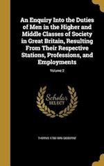 An  Enquiry Into the Duties of Men in the Higher and Middle Classes of Society in Great Britain, Resulting from Their Respective Stations, Professions af Thomas 1758-1846 Gisborne