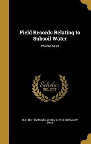 Field Records Relating to Subsoil Water; Volume No.93 af W. J. 1853-1912 McGee