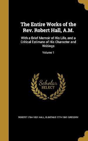 The Entire Works of the REV. Robert Hall, A.M. af Olinthus 1774-1841 Gregory, Robert 1764-1831 Hall