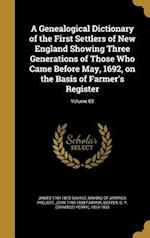 A   Genealogical Dictionary of the First Settlers of New England Showing Three Generations of Those Who Came Before May, 1692, on the Basis of Farmer' af John 1789-1838 Farmer, James 1784-1873 Savage