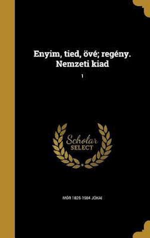 Enyim, Tied, Ove; Regeny. Nemzeti Kiad; 1 af Mor 1825-1904 Jokai