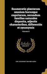 Enumeratio Plantarum Omnium Hucusque Cognitarum, Secundum Familias Naturales Disposita, Adjectis Characteribus, Differentiis Et Synonymis; Volumen 5 af Karl Sigismund 1788-1850 Kunth