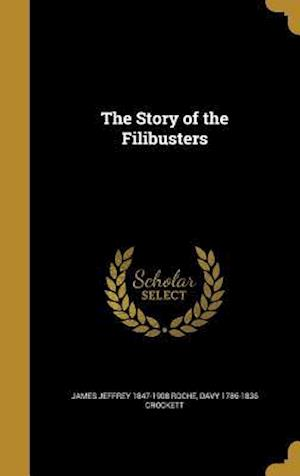 The Story of the Filibusters af Davy 1786-1836 Crockett, James Jeffrey 1847-1908 Roche