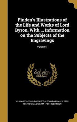 Finden's Illustrations of the Life and Works of Lord Byron. with ... Information on the Subjects of the Engravings; Volume 1 af Edward Francis 1791-1857 Finden, William 1787-1854 Brockedon, William 1787-1852 Finden