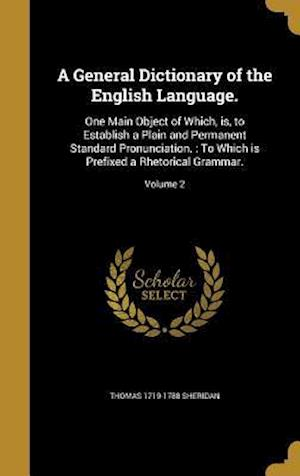 A   General Dictionary of the English Language. af Thomas 1719-1788 Sheridan