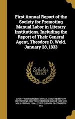 First Annual Report of the Society for Promoting Manual Labor in Literary Institutions, Including the Report of Their General Agent, Theodore D. Weld. af Theodore Dwight 1803-1895 Weld