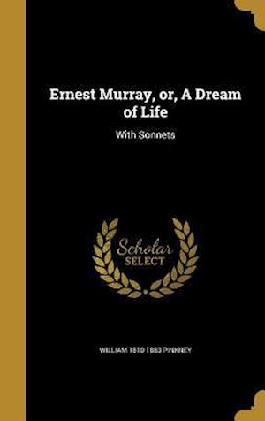 Ernest Murray, Or, a Dream of Life af William 1810-1883 Pinkney