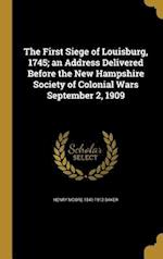 The First Siege of Louisburg, 1745; An Address Delivered Before the New Hampshire Society of Colonial Wars September 2, 1909 af Henry Moore 1841-1912 Baker