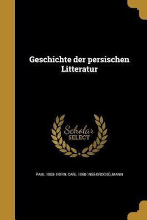 Geschichte Der Persischen Litteratur af Paul 1863- Horn, Carl 1868-1956 Brockelmann