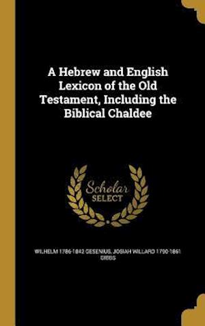A Hebrew and English Lexicon of the Old Testament, Including the Biblical Chaldee af Josiah Willard 1790-1861 Gibbs, Wilhelm 1786-1842 Gesenius