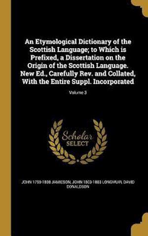 Bog, hardback An  Etymological Dictionary of the Scottish Language; To Which Is Prefixed, a Dissertation on the Origin of the Scottish Language. New Ed., Carefully af David Donaldson, John 1803-1883 Longmuir, John 1759-1838 Jamieson