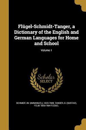 Bog, paperback Flugel-Schmidt-Tanger, a Dictionary of the English and German Languages for Home and School; Volume 1 af Felix 1820-1904 Flugel