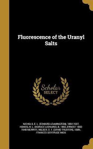 Bog, hardback Fluorescence of the Uranyl Salts af Ernest 1865-1948 Merritt