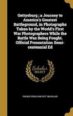 Gettysburg; A Journey to America's Greatest Battleground, in Photographs Taken by the World's First War Photographers While the Battle Was Being Fough af Francis Trevelyan 1877-1959 Miller