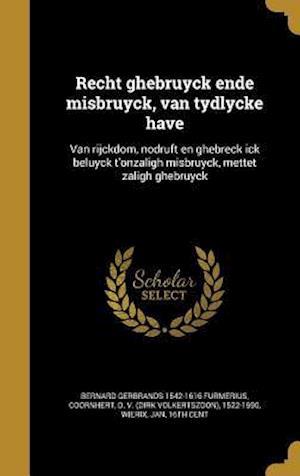 Bog, hardback Recht Ghebruyck Ende Misbruyck, Van Tydlycke Have af Bernard Gerbrands 1542-1616 Furmerius