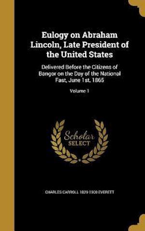 Bog, hardback Eulogy on Abraham Lincoln, Late President of the United States af Charles Carroll 1829-1900 Everett