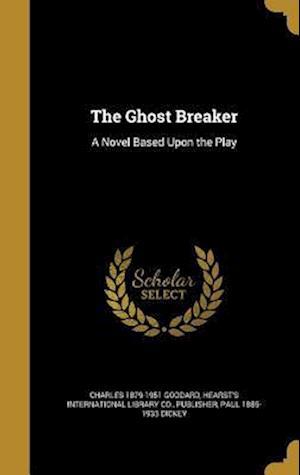 Bog, hardback The Ghost Breaker af Charles 1879-1951 Goddard, Paul 1885-1933 Dickey