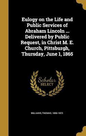 Bog, hardback Eulogy on the Life and Public Services of Abraham Lincoln ... Delivered by Public Request, in Christ M. E. Church, Pittsburgh, Thursday, June 1, 1865