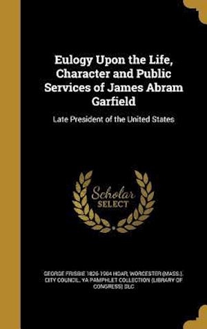Bog, hardback Eulogy Upon the Life, Character and Public Services of James Abram Garfield af George Frisbie 1826-1904 Hoar
